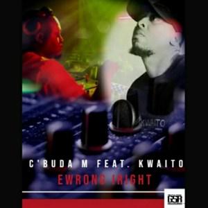 C'buda M - Ewrong Iright (Original Mix) ft. Kwaito